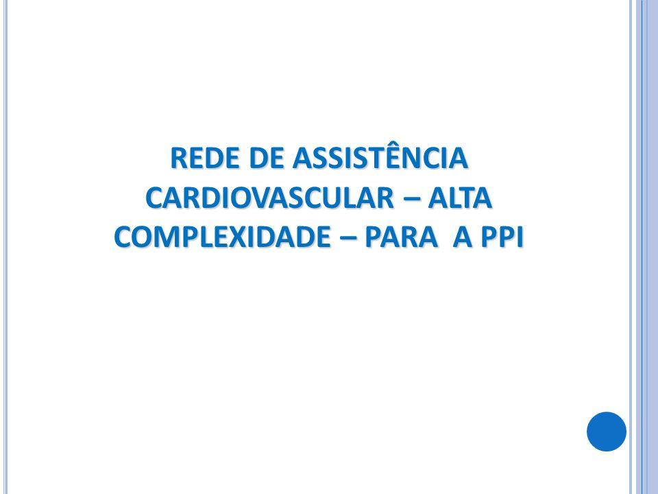 REDE DE ASSISTÊNCIA CARDIOVASCULAR – ALTA COMPLEXIDADE – PARA A PPI