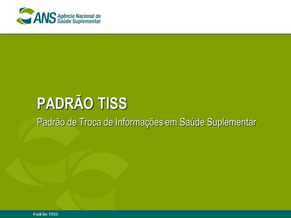 Padrão TISS PADRÃO TISS Padrão de Troca de Informações em Saúde Suplementar
