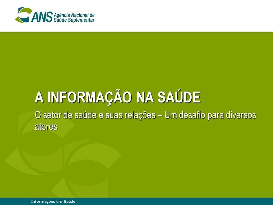 Informações em Saúde A INFORMAÇÃO NA SAÚDE O setor de saúde e suas relações – Um desafio para diversos atores