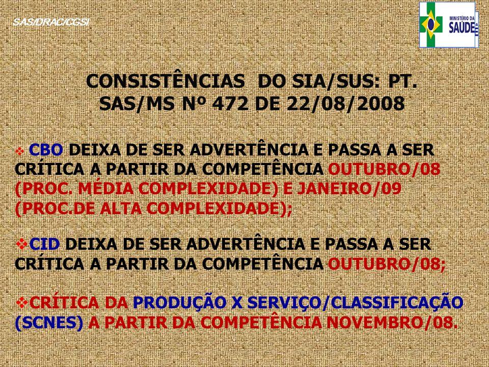 SAS/DRAC/CGSI CONSISTÊNCIAS DO SIA/SUS: PT. SAS/MS Nº 472 DE 22/08/2008 CBO DEIXA DE SER ADVERTÊNCIA E PASSA A SER CRÍTICA A PARTIR DA COMPETÊNCIA OUT