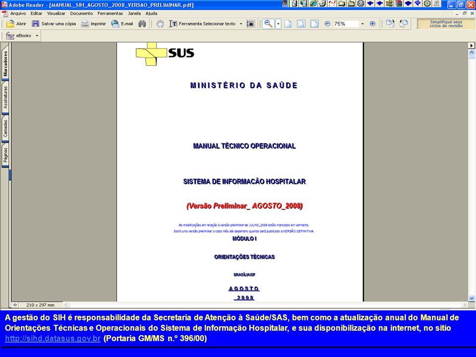 A gestão do SIH é responsabilidade da Secretaria de Atenção à Saúde/SAS, bem como a atualização anual do Manual de Orientações Técnicas e Operacionais