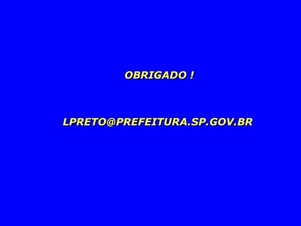 OBRIGADO ! LPRETO@PREFEITURA.SP.GOV.BR OBRIGADO ! LPRETO@PREFEITURA.SP.GOV.BR