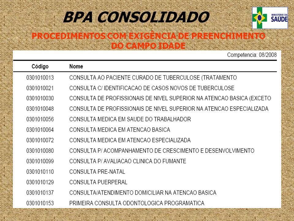 PROCEDIMENTOS COM EXIGÊNCIA DE PREENCHIMENTO DO CAMPO IDADE BPA CONSOLIDADO
