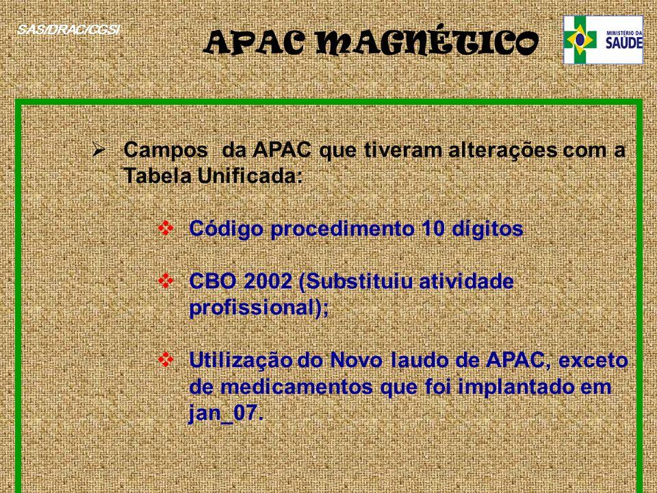 SAS/DRAC/CGSI Campos da APAC que tiveram alterações com a Tabela Unificada: Código procedimento 10 dígitos CBO 2002 (Substituiu atividade profissional