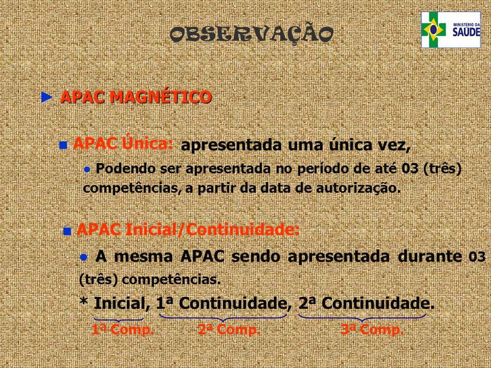APAC MAGNÉTICO APAC MAGNÉTICO A mesma APAC sendo apresentada durante 03 (três) competências. * Inicial, 1ª Continuidade, 2ª Continuidade. APAC Inicial