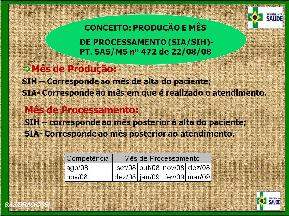 SAS/DRAC/CGSI Mês de Produção: SIH – Corresponde ao mês de alta do paciente; SIA- Corresponde ao mês em que é realizado o atendimento. CONCEITO: PRODU