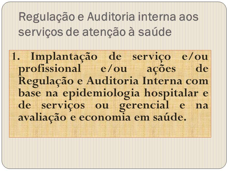 Regulação e Auditoria interna aos serviços de atenção à saúde 1. Implantação de serviço e/ou profissional e/ou ações de Regulação e Auditoria Interna