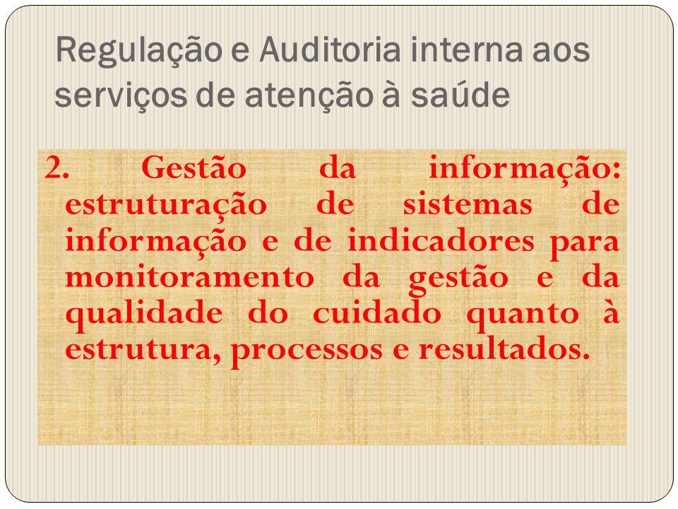Regulação e Auditoria interna aos serviços de atenção à saúde 2. Gestão da informação: estruturação de sistemas de informação e de indicadores para mo