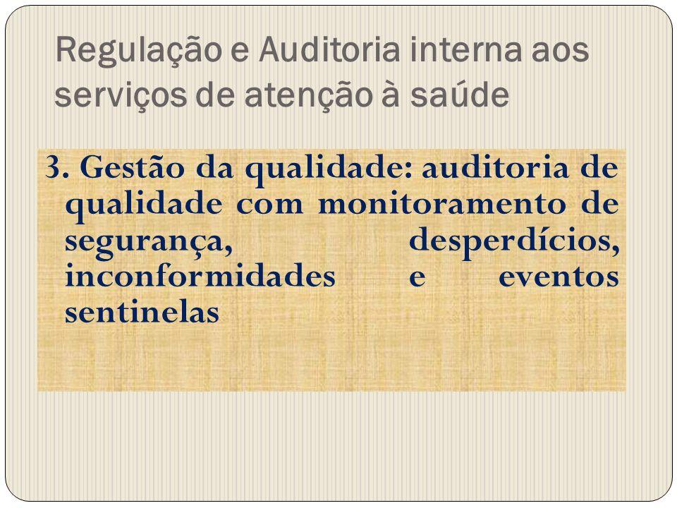 Regulação e Auditoria interna aos serviços de atenção à saúde 3. Gestão da qualidade: auditoria de qualidade com monitoramento de segurança, desperdíc