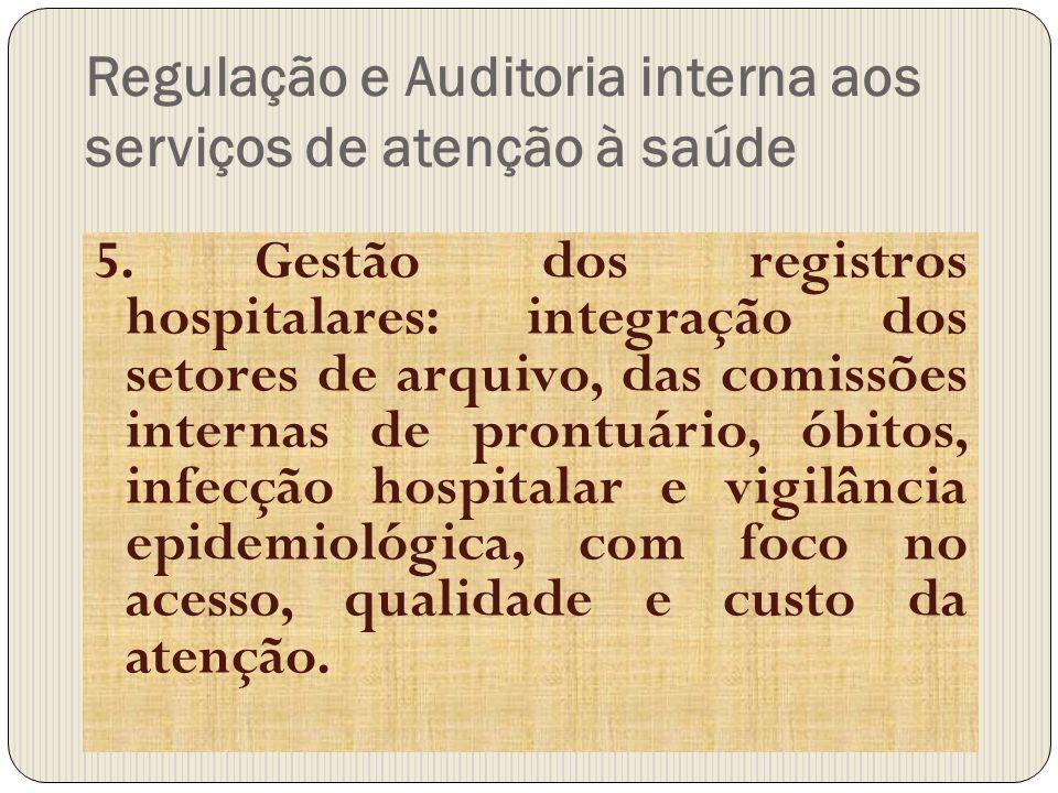 Regulação e Auditoria interna aos serviços de atenção à saúde 5. Gestão dos registros hospitalares: integração dos setores de arquivo, das comissões i