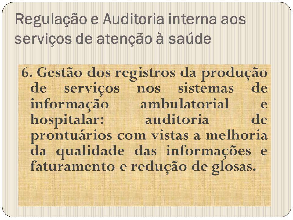 Regulação e Auditoria interna aos serviços de atenção à saúde 6. Gestão dos registros da produção de serviços nos sistemas de informação ambulatorial