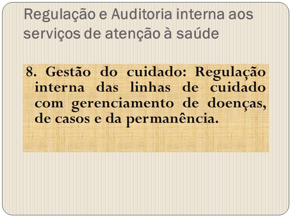 Regulação e Auditoria interna aos serviços de atenção à saúde 8. Gestão do cuidado: Regulação interna das linhas de cuidado com gerenciamento de doenç