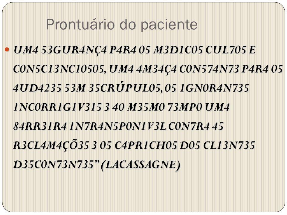 Prontuário do paciente UM4 53GUR4NÇ4 P4R4 05 M3D1C05 CUL705 E C0N5C13NC10505, UM4 4M34Ç4 C0N574N73 P4R4 05 4UD4235 53M 35CRÚPUL05, 05 1GN0R4N735 1NC0R