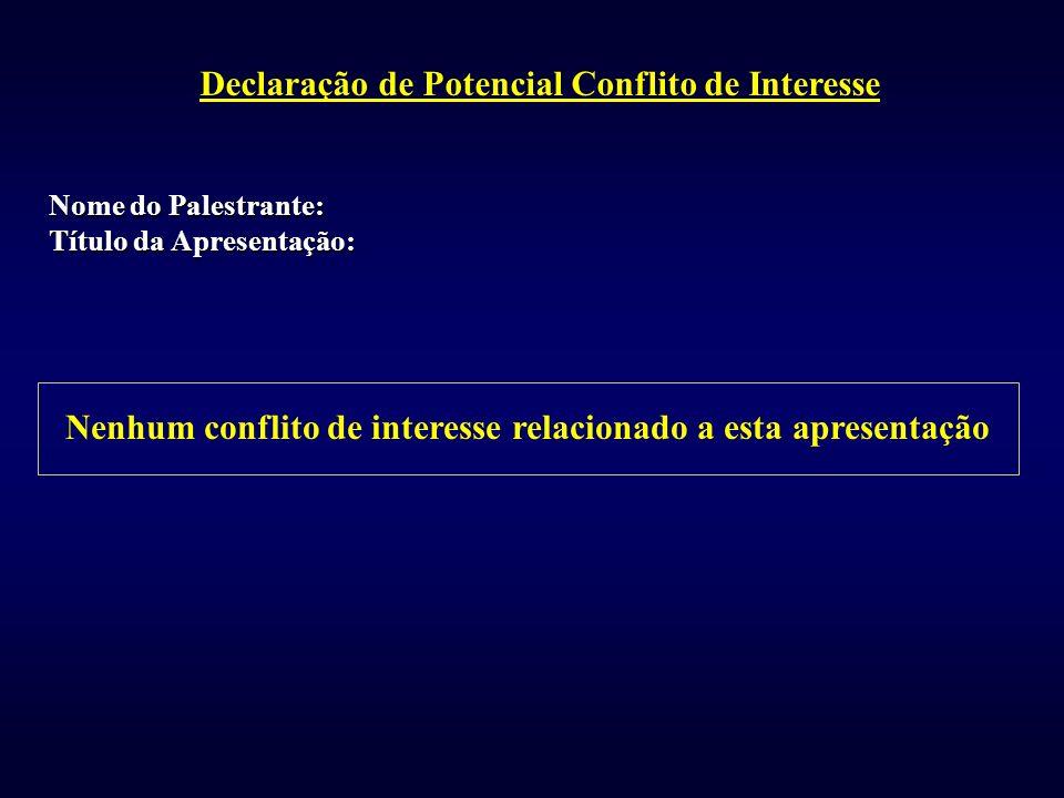 Nome do Palestrante: Título da Apresentação: Nenhum conflito de interesse relacionado a esta apresentação Declaração de Potencial Conflito de Interess