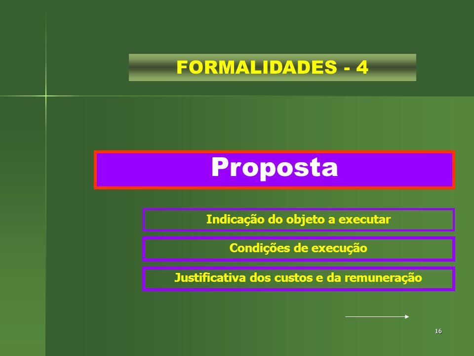 16 Proposta FORMALIDADES - 4 Indicação do objeto a executar Condições de execução Justificativa dos custos e da remuneração