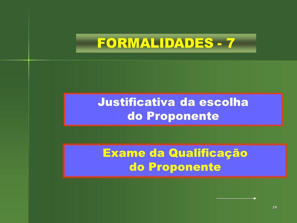 19 FORMALIDADES - 7 Justificativa da escolha do Proponente Exame da Qualificação do Proponente