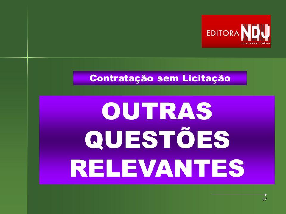 37 OUTRAS QUESTÕES RELEVANTES Contratação sem Licitação
