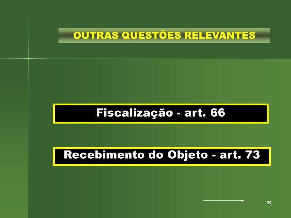 39 Fiscalização - art. 66 Recebimento do Objeto - art. 73 OUTRAS QUESTÕES RELEVANTES