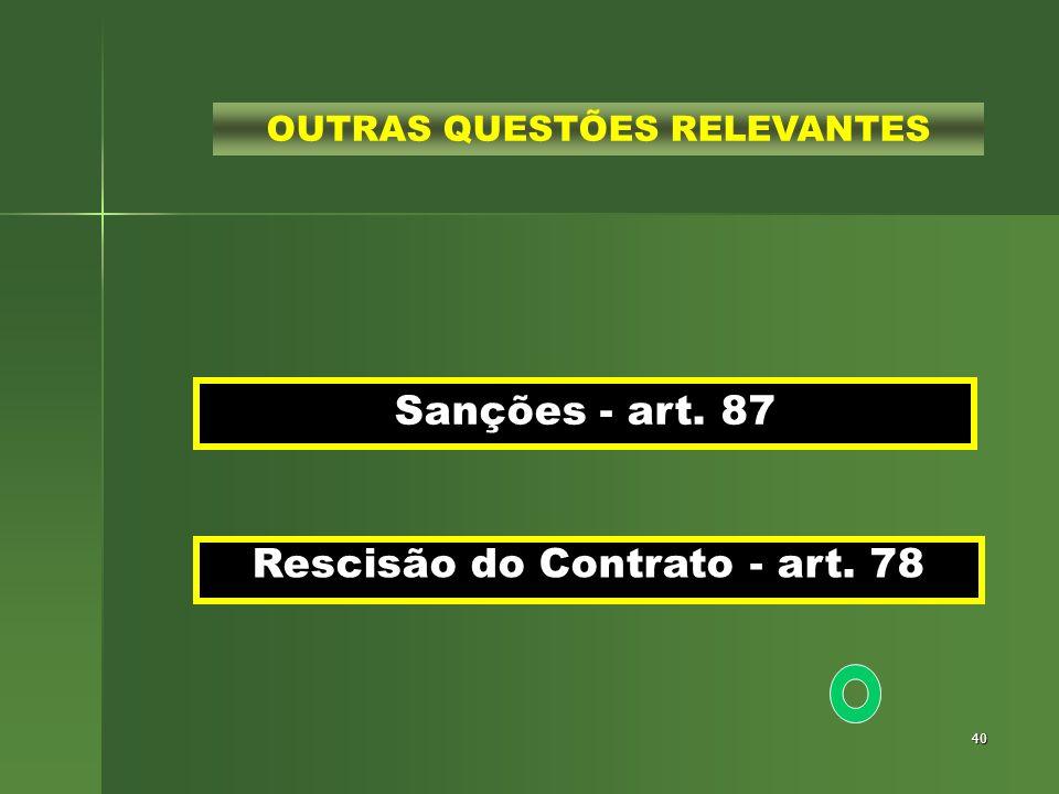 40 Sanções - art. 87 Rescisão do Contrato - art. 78 OUTRAS QUESTÕES RELEVANTES