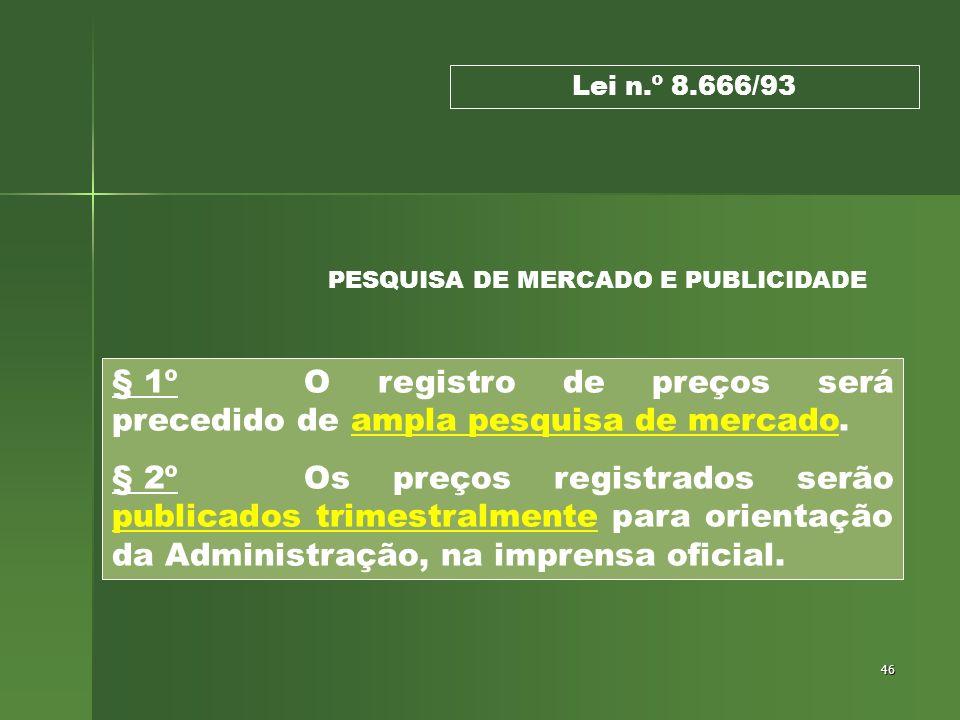 46 § 1º O registro de preços será precedido de ampla pesquisa de mercado. § 2º Os preços registrados serão publicados trimestralmente para orientação