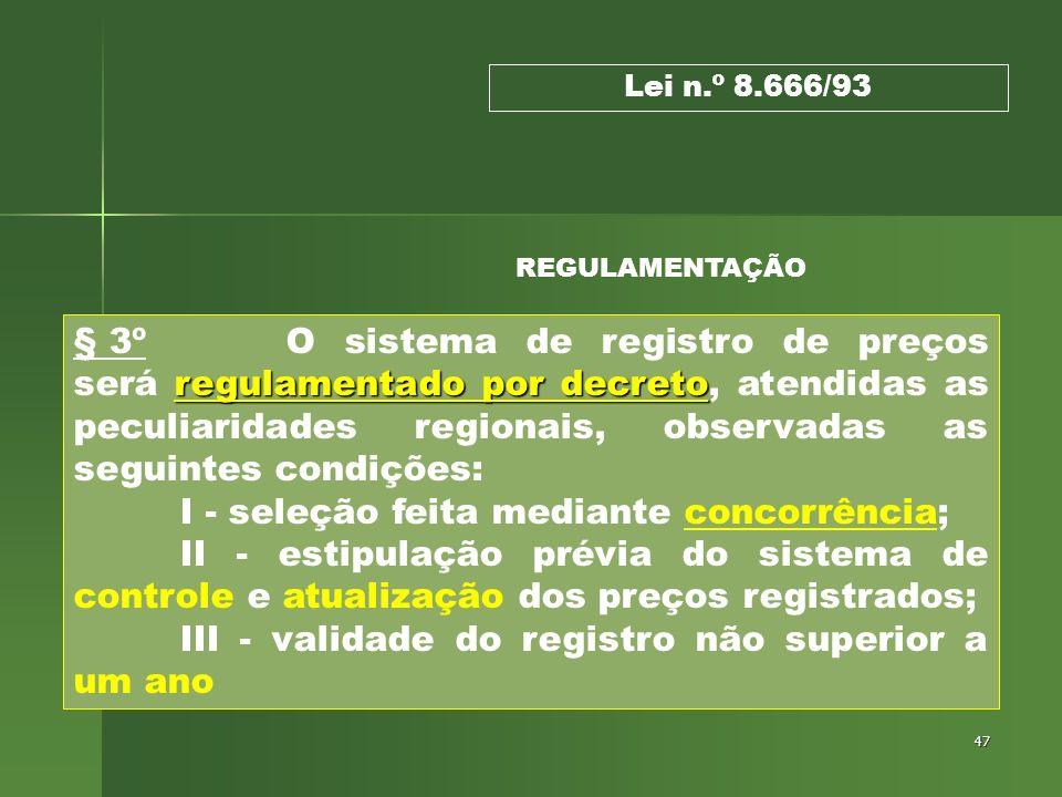 47 regulamentado por decreto § 3º O sistema de registro de preços será regulamentado por decreto, atendidas as peculiaridades regionais, observadas as