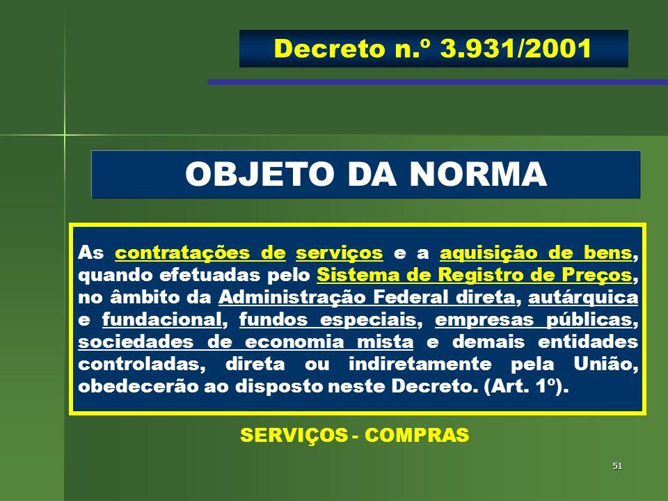51 OBJETO DA NORMA As contratações de serviços e a aquisição de bens, quando efetuadas pelo Sistema de Registro de Preços, no âmbito da Administração
