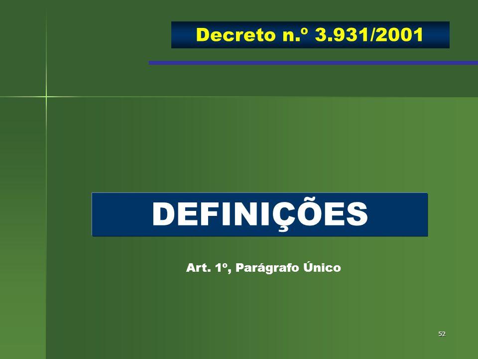52 DEFINIÇÕES Art. 1º, Parágrafo Único Decreto n.º 3.931/2001