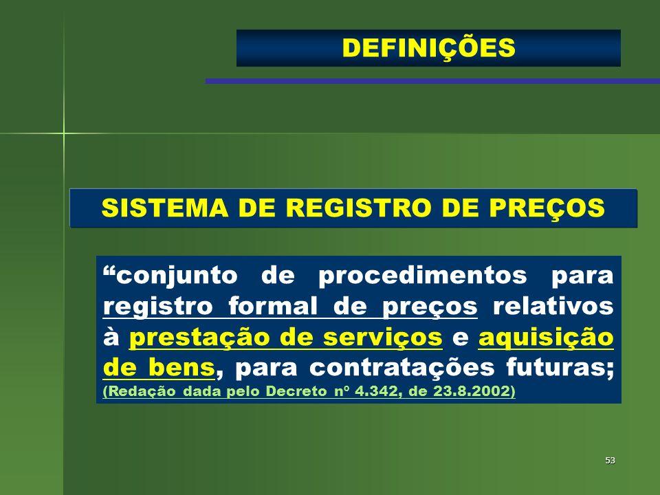53 SISTEMA DE REGISTRO DE PREÇOS conjunto de procedimentos para registro formal de preços relativos à prestação de serviços e aquisição de bens, para