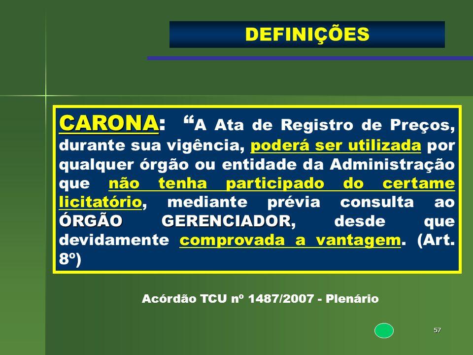 57 CARONA ÓRGÃO GERENCIADOR CARONA: A Ata de Registro de Preços, durante sua vigência, poderá ser utilizada por qualquer órgão ou entidade da Administ