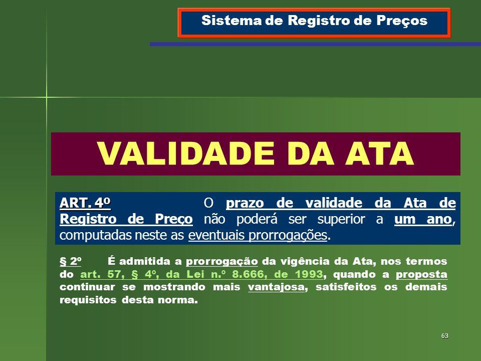 63 VALIDADE DA ATA ART. 4º ART. 4ºO prazo de validade da Ata de Registro de Preço não poderá ser superior a um ano, computadas neste as eventuais pror