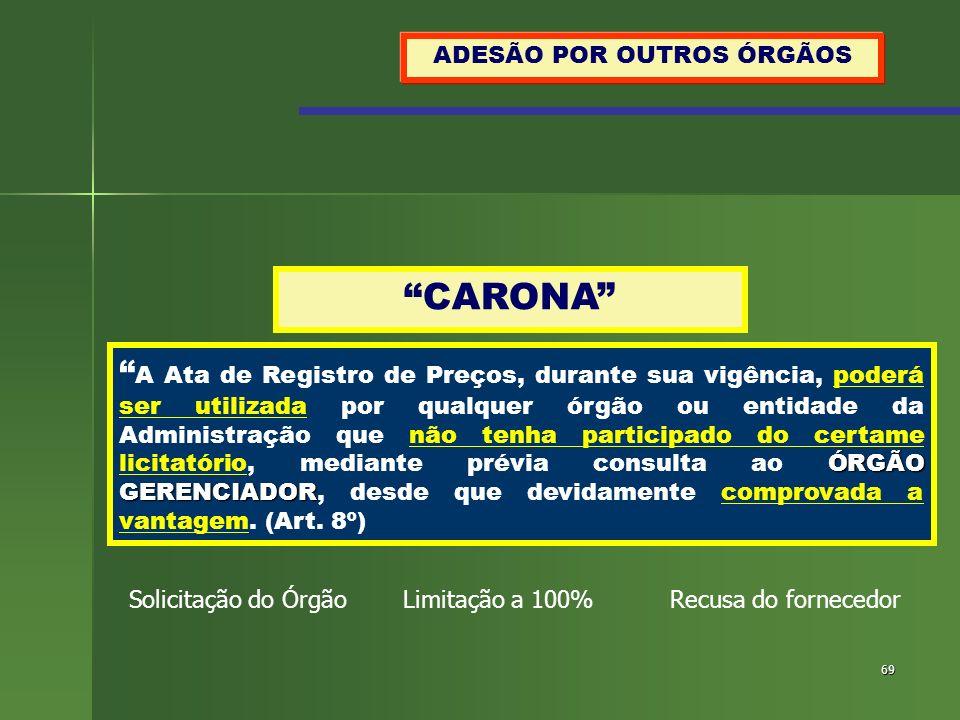 69 ADESÃO POR OUTROS ÓRGÃOS CARONA ÓRGÃO GERENCIADOR A Ata de Registro de Preços, durante sua vigência, poderá ser utilizada por qualquer órgão ou ent