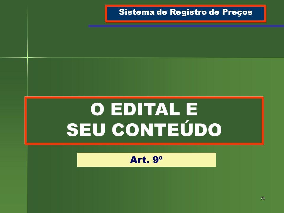 70 O EDITAL E SEU CONTEÚDO Sistema de Registro de Preços Art. 9º