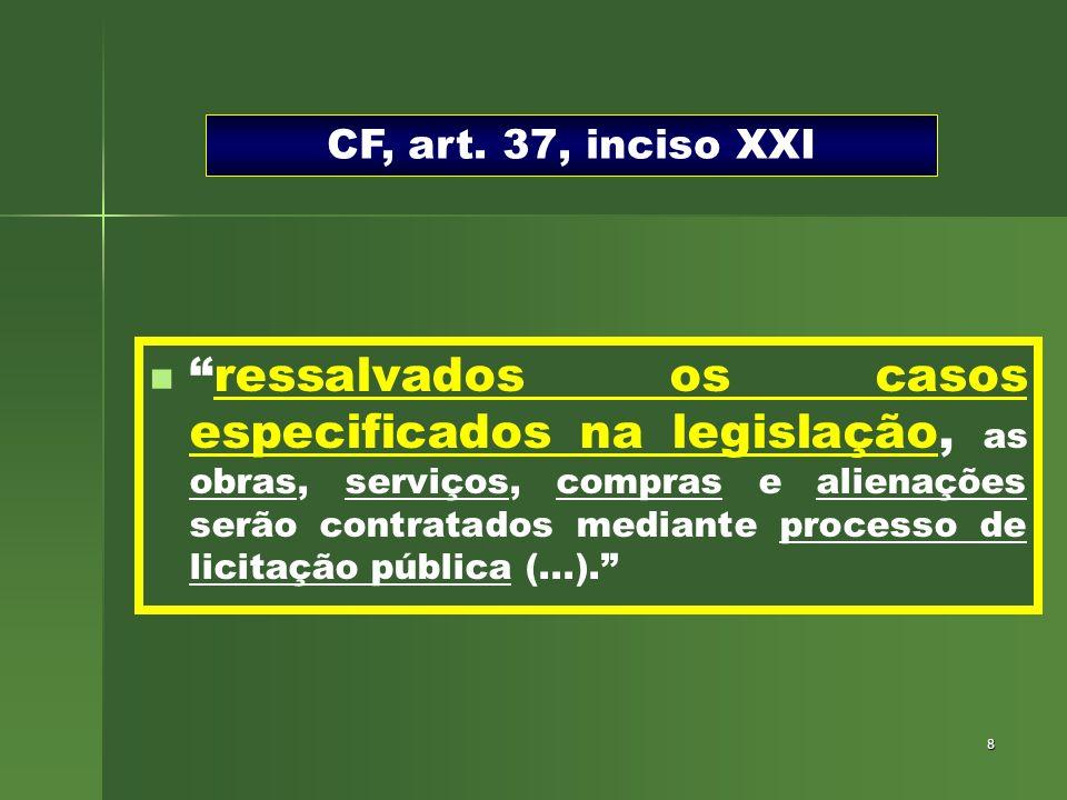 8 ressalvados os casos especificados na legislação, as obras, serviços, compras e alienações serão contratados mediante processo de licitação pública