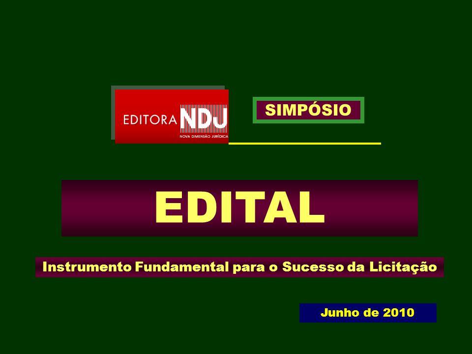 EDITAL Instrumento Fundamental para o Sucesso da Licitação SIMPÓSIO Junho de 2010