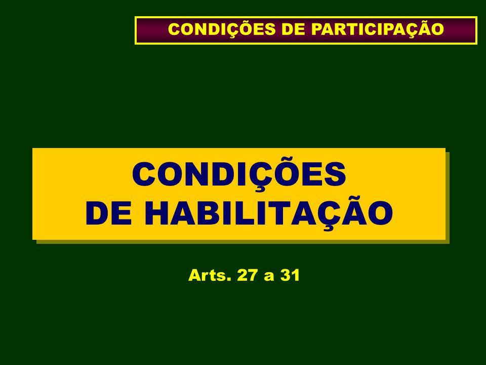 CONDIÇÕES DE HABILITAÇÃO CONDIÇÕES DE PARTICIPAÇÃO Arts. 27 a 31