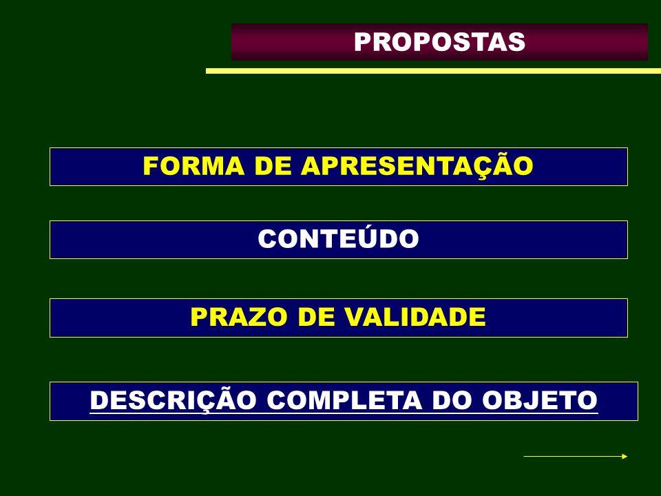 PROPOSTAS FORMA DE APRESENTAÇÃO PRAZO DE VALIDADE DESCRIÇÃO COMPLETA DO OBJETO CONTEÚDO