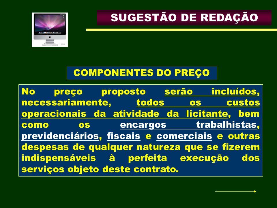 SUGESTÃO DE REDAÇÃO No preço proposto serão incluídos, necessariamente, todos os custos operacionais da atividade da licitante, bem como os encargos t