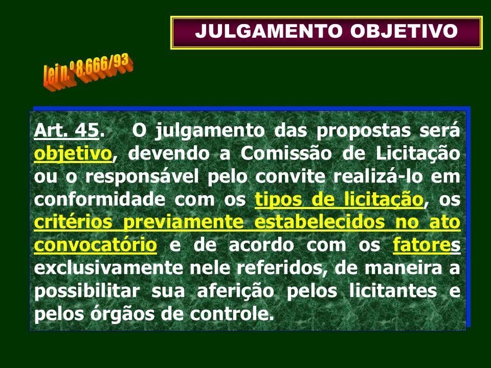 Art. 45.O julgamento das propostas será objetivo, devendo a Comissão de Licitação ou o responsável pelo convite realizá-lo em conformidade com os tipo