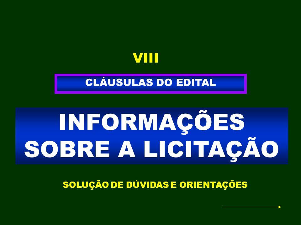 INFORMAÇÕES SOBRE A LICITAÇÃO CLÁUSULAS DO EDITAL VIII SOLUÇÃO DE DÚVIDAS E ORIENTAÇÕES
