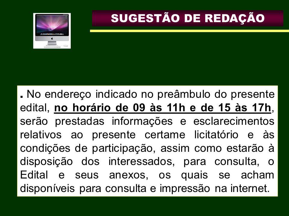 SUGESTÃO DE REDAÇÃO. No endereço indicado no preâmbulo do presente edital, no horário de 09 às 11h e de 15 às 17h, serão prestadas informações e escla