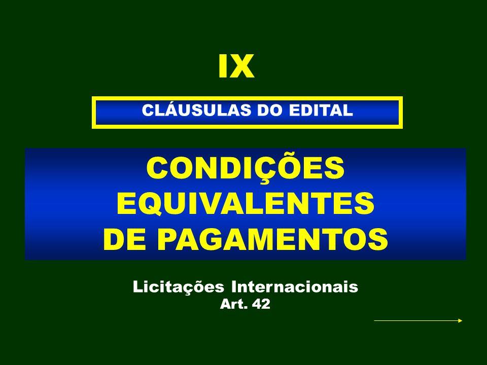 CONDIÇÕES EQUIVALENTES DE PAGAMENTOS CLÁUSULAS DO EDITAL IX Licitações Internacionais Art. 42