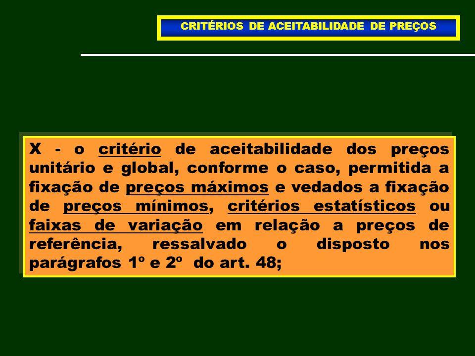X - o critério de aceitabilidade dos preços unitário e global, conforme o caso, permitida a fixação de preços máximos e vedados a fixação de preços mí