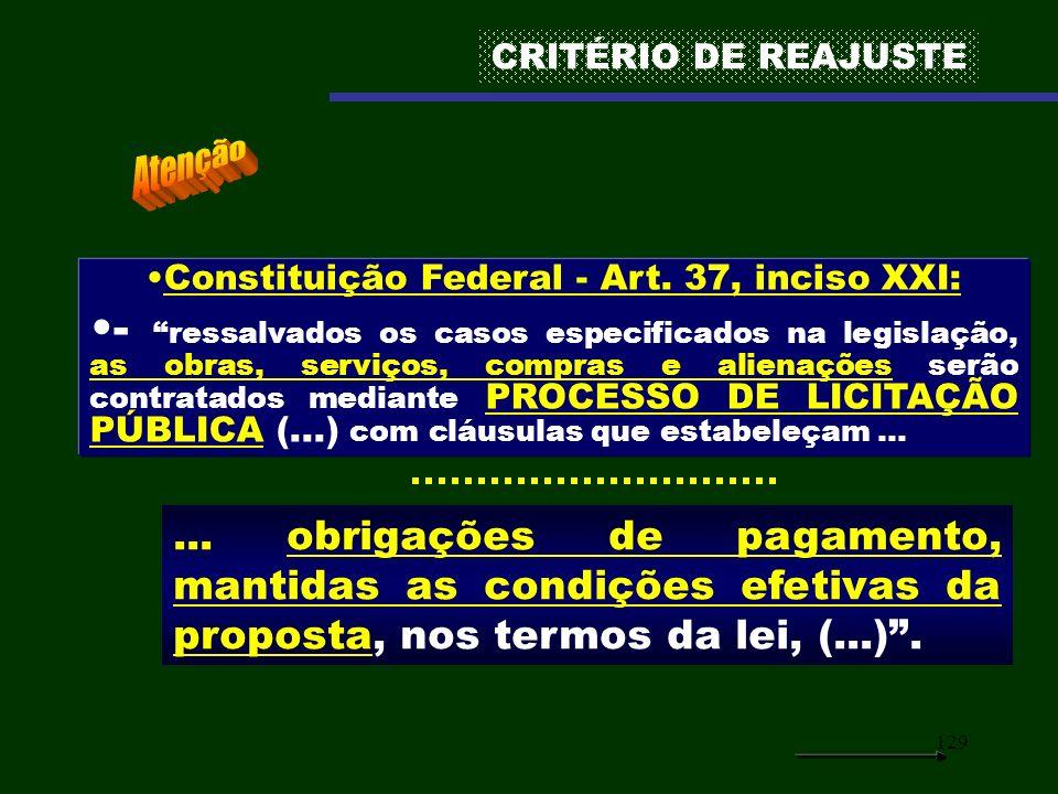 129 Constituição Federal - Art. 37, inciso XXI: - ressalvados os casos especificados na legislação, as obras, serviços, compras e alienações serão con