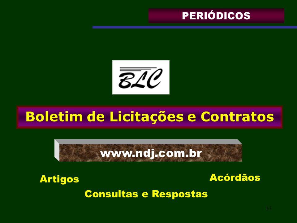 13 Boletim de Licitações e Contratos www.ndj.com.br Artigos Consultas e Respostas Acórdãos PERIÓDICOS