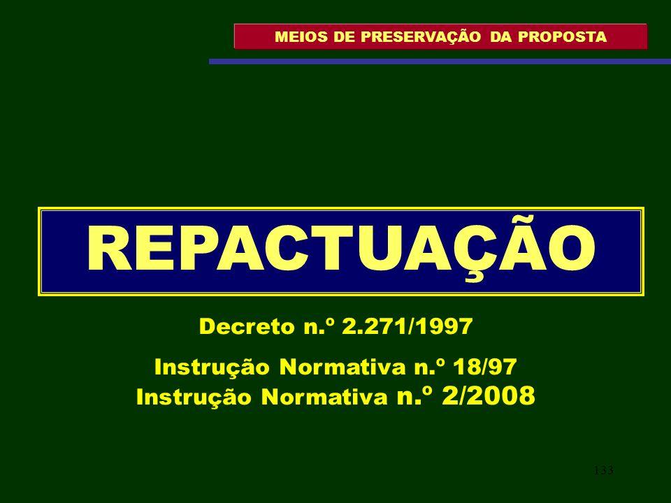 133 MEIOS DE PRESERVAÇÃO DA PROPOSTA REPACTUAÇÃO Decreto n.º 2.271/1997 Instrução Normativa n.º 18/97 Instrução Normativa n.º 2/2008
