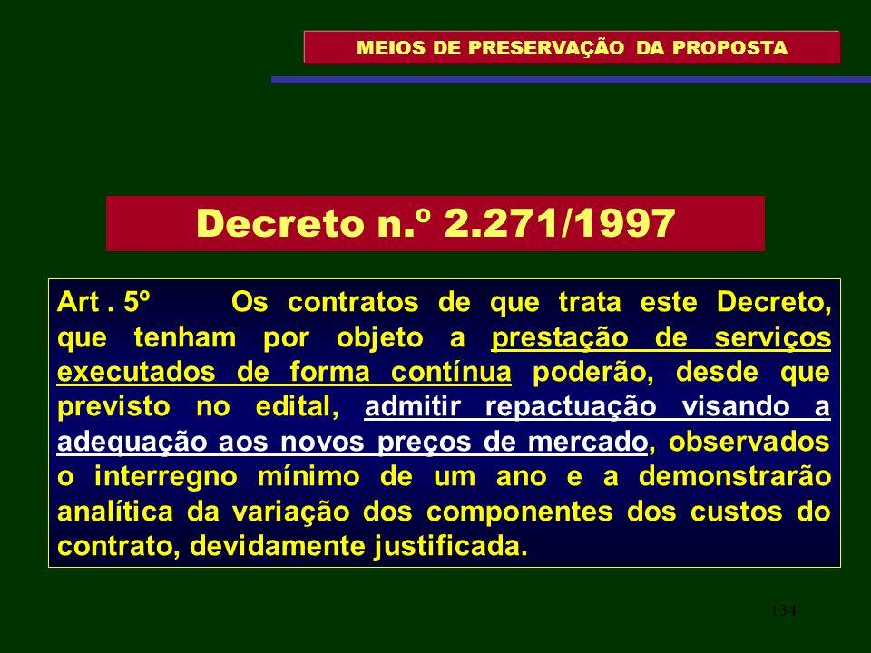 134 MEIOS DE PRESERVAÇÃO DA PROPOSTA Art. 5º Os contratos de que trata este Decreto, que tenham por objeto a prestação de serviços executados de forma