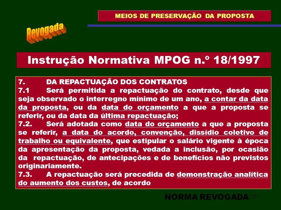 135 MEIOS DE PRESERVAÇÃO DA PROPOSTA 7. DA REPACTUAÇÃO DOS CONTRATOS 7.1 Será permitida a repactuação do contrato, desde que seja observado o interreg