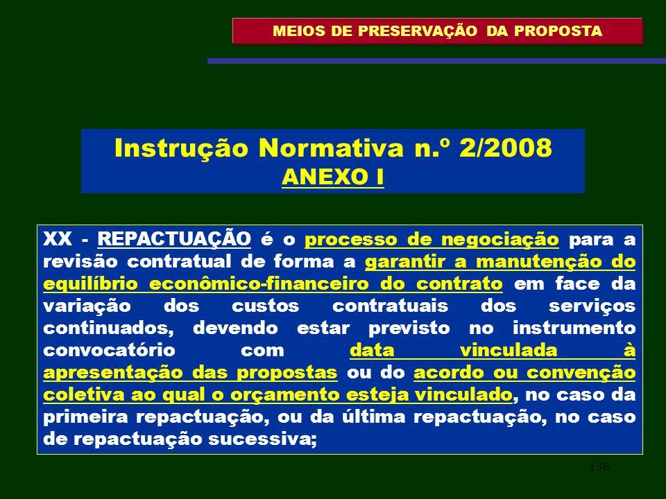 136 MEIOS DE PRESERVAÇÃO DA PROPOSTA XX - REPACTUAÇÃO é o processo de negociação para a revisão contratual de forma a garantir a manutenção do equilíb