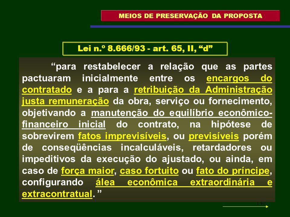 140 MEIOS DE PRESERVAÇÃO DA PROPOSTA para restabelecer a relação que as partes pactuaram inicialmente entre os encargos do contratado e a para a retri