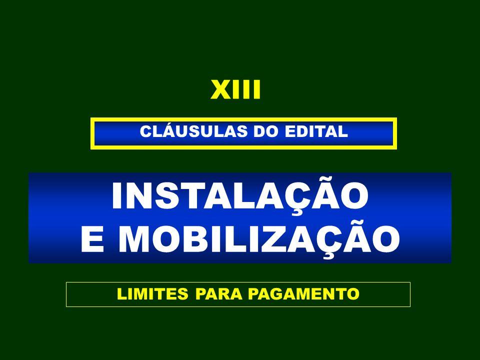 INSTALAÇÃO E MOBILIZAÇÃO CLÁUSULAS DO EDITAL XIII LIMITES PARA PAGAMENTO
